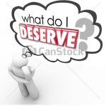 What Do I Deserve question in a thought cloud above a thinker wondering over a reward that is owed, obligated or earned as an entitlement or pay for work done